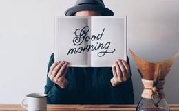 """6 thói quen buổi sáng """"đánh thức"""" cảm hứng làm việc"""