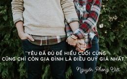 Nhà thơ Nguyễn Phong Việt: Yêu đã đủ để hiểu cuối cùng cũng chỉ còn có gia đình là điều quý giá nhất!