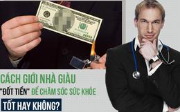 """Xem người giàu chi bộn tiền để sống """"không bệnh"""", chuyên gia tiết lộ cách rẻ hơn nhiều"""