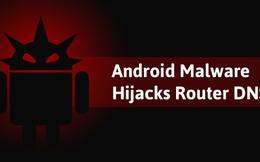 Xuất hiện mã độc mới trên Android, có thể gây nguy hiểm cho router Wi-Fi và các thiết bị khác trong cùng mạng