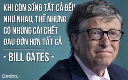 """Bill Gates: """"Khi còn sống tất cả đều như nhau, thế nhưng có những cái chết đau đớn hơn tất cả"""""""