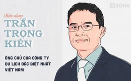 Chân dung Trần Trọng Kiên: Ông chủ của công ty du lịch đặc biệt nhất Việt Nam