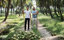 Đang làm sếp tại tập đoàn lớn, hai người bạn rủ nhau bỏ việc đi bán nước dừa, thu cả trăm triệu USD