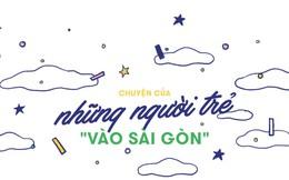 Câu chuyện của người trẻ vào Sài Gòn: Miền đất rất đáng cho một lần liều lĩnh, vẫy vùng