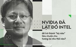 Tài năng phi thường của người lãnh đạo đã giúp NVIDIA lật đổ Intel, để đi đầu về trí tuệ nhân tạo như thế nào?