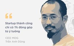 """CEO MOG Trần Anh Dũng: """"Đừng mượn danh startup để quảng bá vị trí chiến lược của mình"""""""
