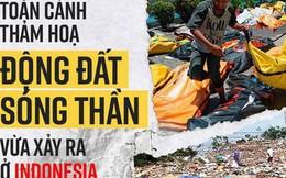 Toàn cảnh thảm hoạ kép động đất sóng thần đã tàn phá Indonesia những ngày vừa qua