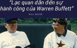 Nhà khoa học giải thích về tinh thần lạc quan làm nên thành công của ông vua đầu tư Warren Buffett