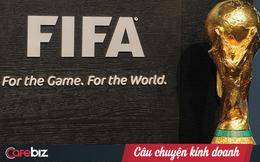 """FIFA - """"Cỗ máy siêu lợi nhuận"""" kiếm tiền như thế nào từ các kì World Cup?"""