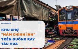 """Ở Thái Lan có 1 khu chợ """"nằm chình ình"""" ngay trên đường ray tàu hỏa"""