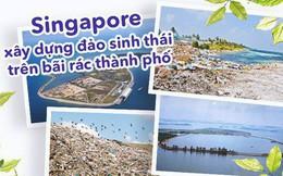 Bãi rác thành phố nằm trong lòng đại dương, bí quyết giúp quốc đảo Singapore luôn sạch đẹp