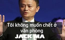 """Jack Ma nghỉ hưu ở tuổi 54 vì """"không muốn chết ở văn phòng"""": Chúng ta không được sinh ra để dành tất cả thời gian cho công việc mà để tận hưởng cuộc sống và giúp những người khác tốt lên"""