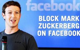 """Sau rất nhiều năm, cuối cùng chúng ta đã có thể ấn nút """"chặn"""" Mark Zuckerberg trên Facebook"""