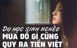 Bài viết gây bão về cuộc sống của du học sinh nghèo: Mua bất cứ đồ gì cũng quy ra tiền Việt