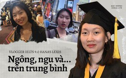 """Vlogger IELTS 9.0 Hana's Lexis: Cứng đầu, dám bóc mẽ Tiếng Anh của hàng loạt người nổi tiếng nhưng tự nhận mình """"ngông, ngu và … trên trung bình"""""""