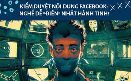 Kiểm duyệt Facebook – nghề dễ 'điên' nhất hành tinh: Xem 1.000 nội dung bẩn mỗi ngày, đi WC phải ghi lại thời gian, hút cần, 'quan hệ' ngay tại chỗ làm!