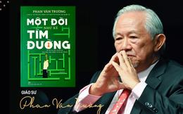 """7 bài học """"kết tinh một đời"""" của giáo sư Phan Văn Trường: Tư duy sợ phật ý, sợ bị phán xét... khiến bạn phải sống cuộc đời miễn cưỡng, phụ thuộc"""