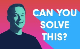 """Câu đố """"hack não"""" của Elon Musk: CNBC đã in ra giấy và dán chúng khắp Mahattan nhưng chỉ có 1 người trả lời đúng!"""