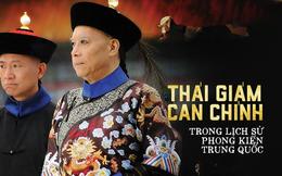Thái giám can chính trong lịch sử phong kiến Trung Quốc: Từ mưu đồ thao túng triều đình đến hành động khuấy đảo vận mệnh của một quốc gia