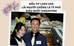 Đầu tư 1.000 USD vào quán lẩu chỉ có 4 bàn cùng ông chủ không xu dính túi, người phụ nữ 'lãi' được người chồng là tỷ phú giàu nhất Singapore sau 25 năm