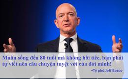 Tỷ phú Jeff Bezos cho rằng sự lựa chọn hoàn hảo không tồn tại, muốn sống đến 80 tuổi mà không hối tiếc bạn phải tự làm việc này cho cuộc đời mình