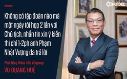 """Cuộc chơi thần tốc của VinFast từ góc nhìn của chiến tướng Võ Quang Huệ: """"Không có tập đoàn nào mà một ngày tôi họp 2 lần với Chủ tịch, nhắn tin xin ý kiến thì chỉ 1-2 phút anh Phạm Nhật Vượng đã trả lời"""""""