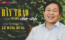 """Như thường lệ, Tổng giám đốc Viettel vừa cover bài hát """"Hãy trao cho anh"""", hay không kém gì Sơn Tùng - MTP"""