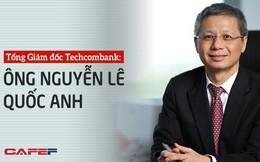 Tổng Giám đốc Techcombank:Những kết quả lớn không bao giờ đến từ sự hời hợt