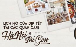 Nắm trong lòng bàn tay lịch mở cửa dịp Tết của các quán cà phê hot nhất Sài Gòn - Hà Nội!