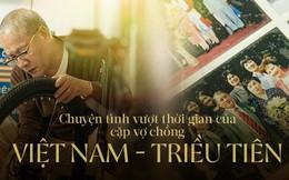 Đoạn kết đẹp của chàng sinh viên Hà Nội đem lòng yêu cô gái Triều Tiên và 30 năm xa cách tưởng như chẳng thể về bên nhau