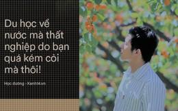 Tiến sĩ Việt tại Anh: Du học về nước thất nghiệp là do bản thân kém cỏi, nghĩ mình đủ giỏi sao không tự mở công ty?