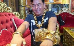 Nóng: Đại gia Phúc XO - người đeo vàng nhiều nhất Việt Nam vừa bị bắt