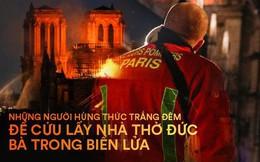 Lính cứu hoả Paris - Những người hùng thức trắng đêm, không màng nguy hiểm để cứu lấy Nhà thờ Đức Bà trong biển lửa