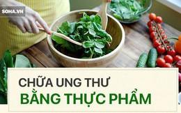 """3 nguyên tắc ăn uống """"thực liệu"""" để giảm nhẹ bệnh cho người bị ung thư: Làm đúng sống lâu"""
