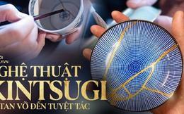 Kintsugi: Nghệ thuật dùng vàng ròng hàn gắn gốm vỡ và triết lý cuộc sống tôn vinh vẻ đẹp từ những rạn nứt tâm hồn của người Nhật