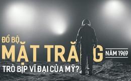 """Đổ bộ Mặt Trăng là """"trò bịp vĩ đại của Mỹ""""? 5 thuyết âm mưu đã bị đập tan thế nào?"""