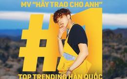 """Sơn Tùng M-TP lập kỉ lục chưa từng có trong lịch sử: """"Hãy Trao Cho Anh"""" hiên ngang đạt top 1 trending Youtube Hàn Quốc!"""