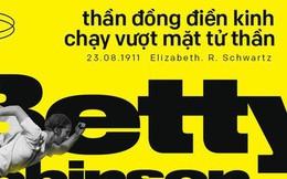 """Đôi chân kỳ diệu của Elizabeth """"Betty"""" Robinson: thần đồng điền kinh chạy vượt mặt tử thần"""