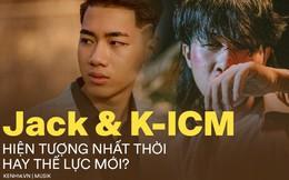 Hồng Nhan, Bạc Phận, Sóng Gió của Jack và K-ICM: bức tranh nhạc Việt vốn khác hẳn những gì chúng ta vẫn nghĩ?