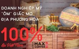 """Doanh nghiệp Mỹ """"ôm"""" giấc mơ địa phương hóa trăm–phần-trăm tại Việt Nam"""