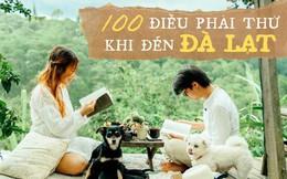 Tò mò 100 điều nhất định phải thử khi đến Đà Lạt, không trải qua thứ đầu tiên coi như mất đi một nửa niềm vui!