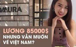 """Chuyện khó tin về nữ sinh Việt """"con nhà người ta"""" trên đất Mỹ: Nhận học bổng 5 tỉ, lương 85.000 USD nhưng muốn trở về Việt Nam?"""