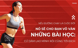 Nếu đường chạy là cuộc đời, nó sẽ cho bạn vô vàn bài học: Cứ dám lao mình rồi cũng tới đích