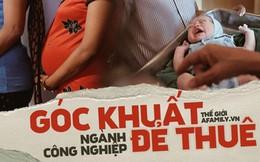 """Góc khuất đằng sau ngành công nghiệp """"cho thuê tử cung"""": Nỗi đau xé lòng của những bà mẹ không bao giờ được phép nhìn thấy mặt con"""