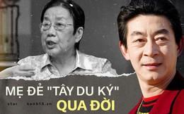"""Mẹ đẻ """"Tây Du Ký 1986"""" qua đời ở tuổi 81, """"Tôn Ngộ Không"""" Lục Tiểu Linh Đồng thương xót khôn nguôi"""