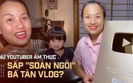 """Giữa lúc Bà Tân Vlog lao đao, có một YouTuber ẩm thực khác đang """"lên như diều gặp gió"""" với hơn 1,2 triệu subscribers"""