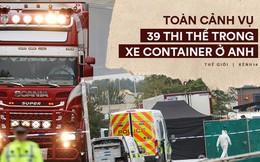 Toàn cảnh vụ phát hiện 39 thi thể trong xe container gây chấn động nước Anh