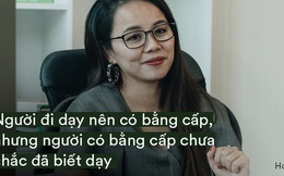 Ms Hoa, cô giáo dạy Tiếng Anh online hot bậc nhất Việt Nam: Người đi dạy nên có bằng cấp nhưng người có bằng cấp chưa chắc đã biết dạy