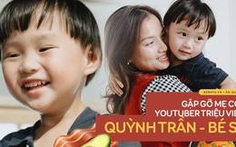 """Trò chuyện độc quyền với mẹ con Youtuber Quỳnh Trần - bé Sa: """"Thời gian đầu ông xã còn sợ mình làm khùng làm điên trên mạng không ai coi!"""""""