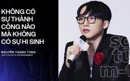 """Loạt phát biểu của chủ tịch M-TP Entertainment Nguyễn Thanh Tùng: """"Tôi luôn khuyên mọi người hãy """"uyên thâm"""" tất cả những việc mà bạn làm!"""""""